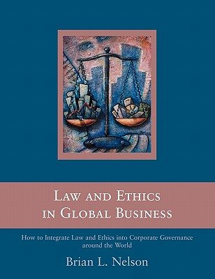 Law And Ethics in Global Business By Nelson, Brian L.