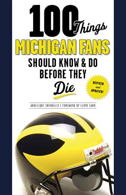 100 Things Michigan Fans Should Know & Do Before They Die By Chengelis, Angelique/ Carr, Lloyd (FRW)